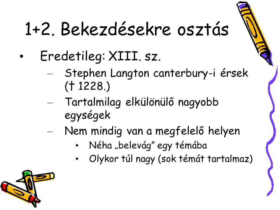 1+2. Bekezdésekre osztás Eredetileg: XIII. sz.