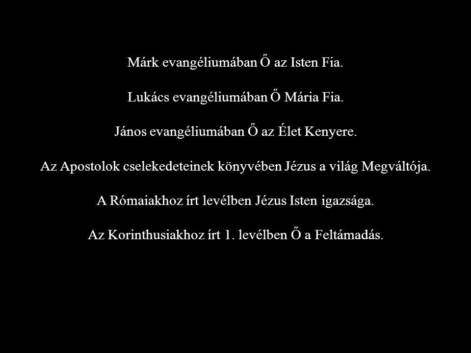 Márk evangéliumában Ő az Isten Fia. Lukács evangéliumában Ő Mária Fia.