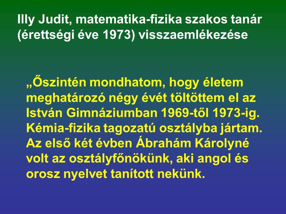 Illy Judit, matematika-fizika szakos tanár (érettségi éve 1973) visszaemlékezése