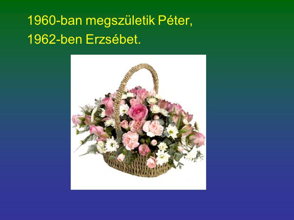 1960-ban megszületik Péter,