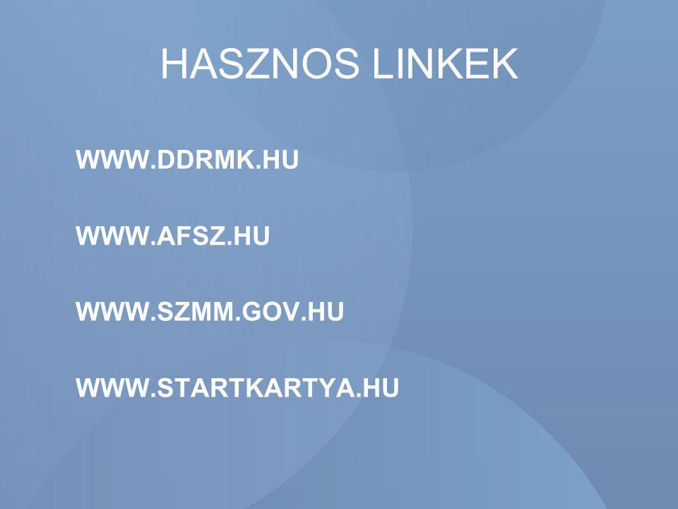 HASZNOS LINKEK WWW.DDRMK.HU WWW.AFSZ.HU WWW.SZMM.GOV.HU