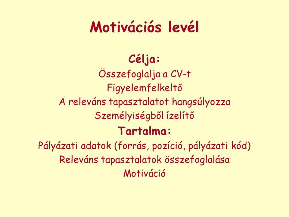 Motivációs levél Célja: Tartalma: Összefoglalja a CV-t