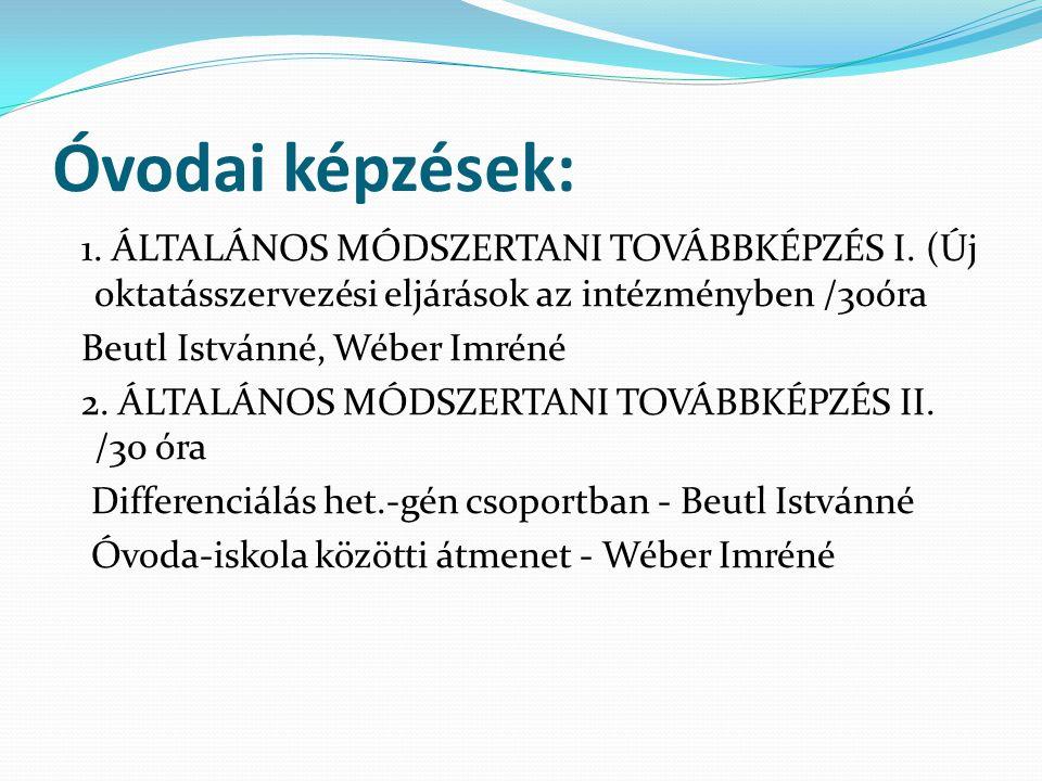 Óvodai képzések: 1. ÁLTALÁNOS MÓDSZERTANI TOVÁBBKÉPZÉS I. (Új oktatásszervezési eljárások az intézményben /30óra.