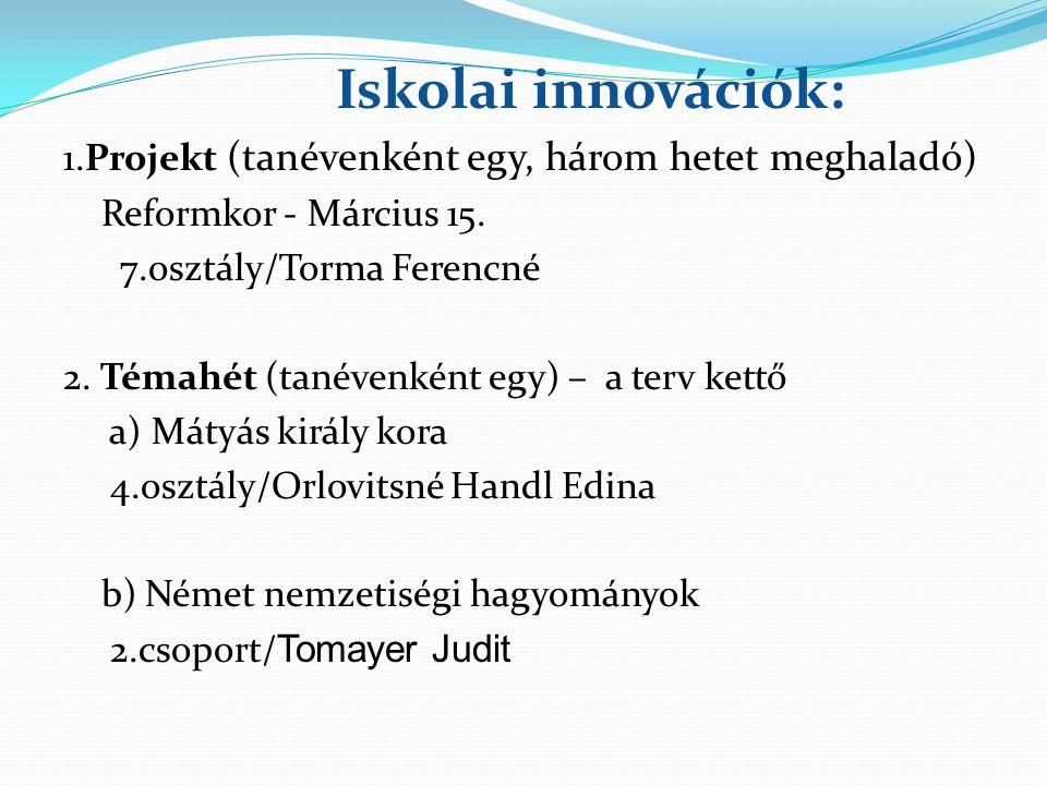 Iskolai innovációk: 1.Projekt (tanévenként egy, három hetet meghaladó)