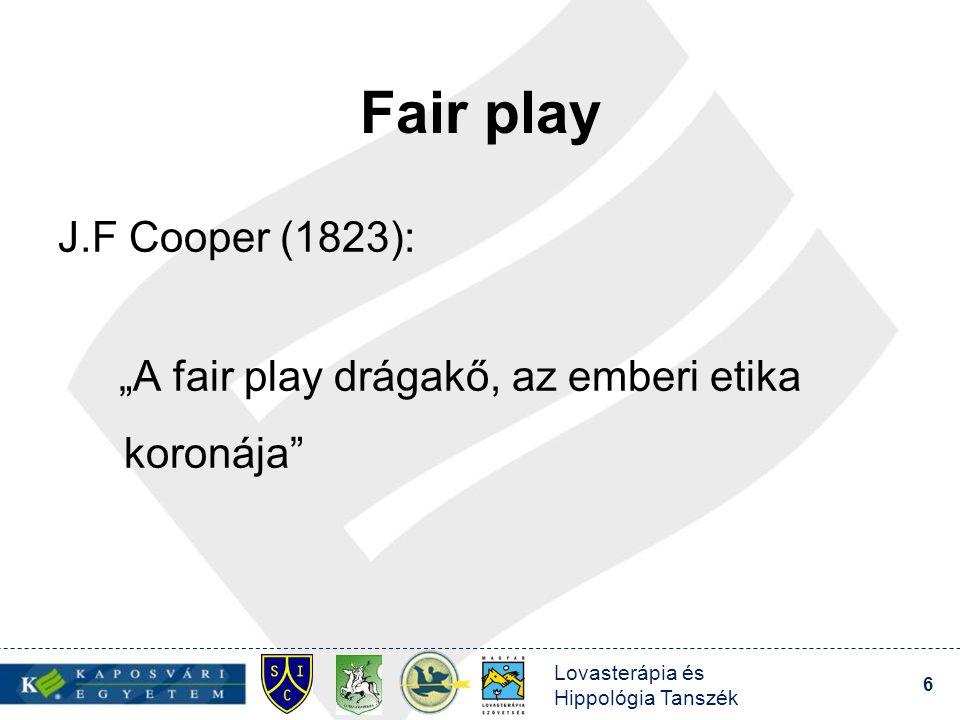 """Fair play J.F Cooper (1823): """"A fair play drágakő, az emberi etika koronája Lovasterápia és Hippológia Tanszék."""