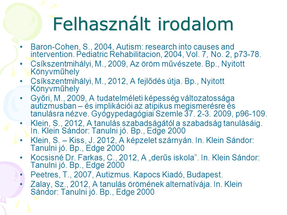 Felhasznált irodalom Baron-Cohen, S., 2004, Autism: research into causes and intervention. Pediatric Rehabilitacion, 2004, Vol. 7, No. 2, p73-78.