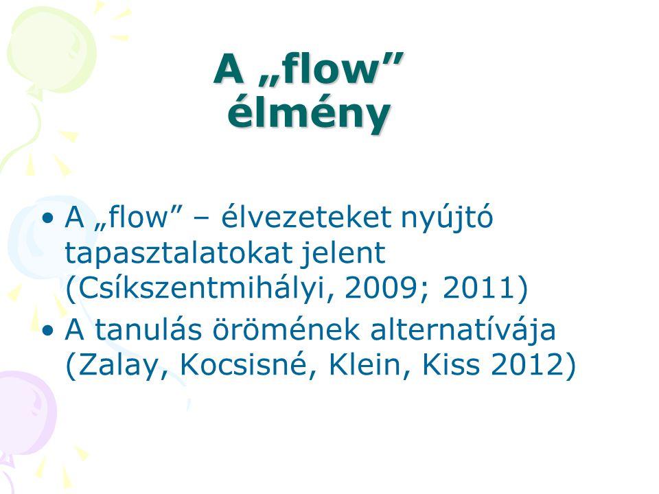 """A """"flow élmény A """"flow – élvezeteket nyújtó tapasztalatokat jelent (Csíkszentmihályi, 2009; 2011)"""
