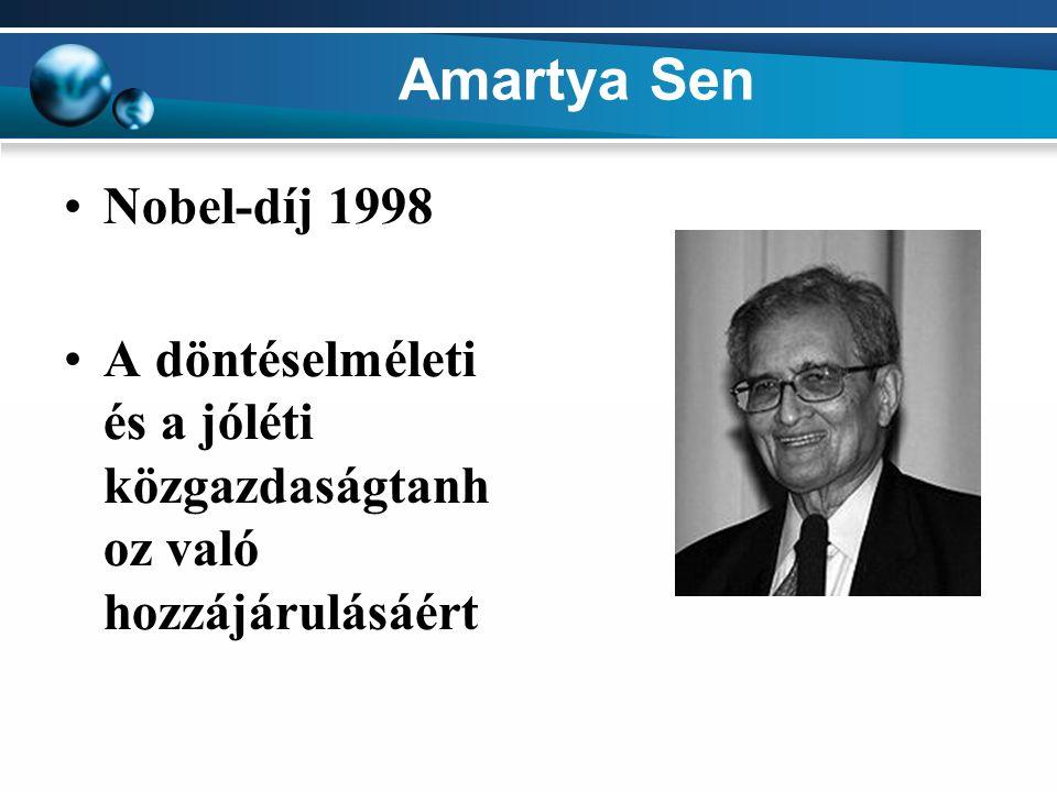 Amartya Sen Nobel-díj 1998 A döntéselméleti és a jóléti közgazdaságtanhoz való hozzájárulásáért