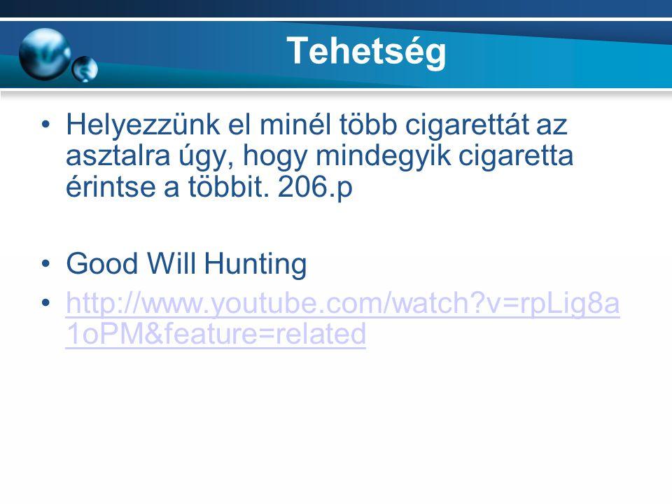 Tehetség Helyezzünk el minél több cigarettát az asztalra úgy, hogy mindegyik cigaretta érintse a többit. 206.p.