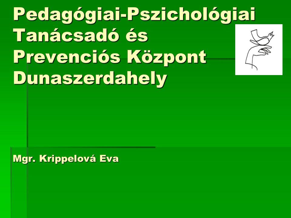 Pedagógiai-Pszichológiai Tanácsadó és Prevenciós Központ Dunaszerdahely Mgr. Krippelová Eva