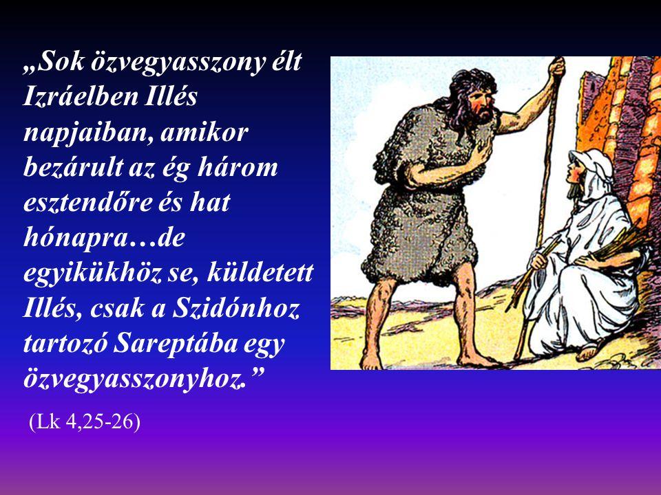 """""""Sok özvegyasszony élt Izráelben Illés napjaiban, amikor bezárult az ég három esztendőre és hat hónapra…de egyikükhöz se, küldetett Illés, csak a Szidónhoz tartozó Sareptába egy özvegyasszonyhoz."""