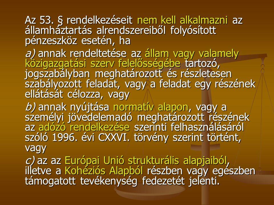 Az 53. § rendelkezéseit nem kell alkalmazni az államháztartás alrendszereiből folyósított pénzeszköz esetén, ha