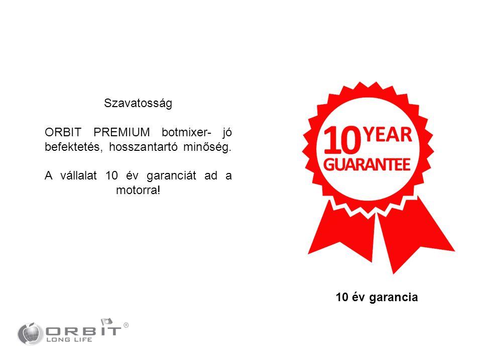 Szavatosság ORBIT PREMIUM botmixer- jó befektetés, hosszantartó minőség. A vállalat 10 év garanciát ad a motorra!