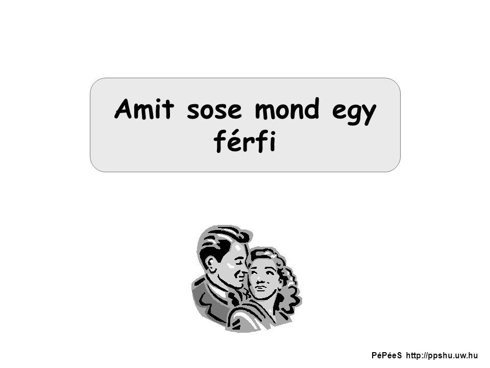 Amit sose mond egy férfi PéPéeS http://ppshu.uw.hu