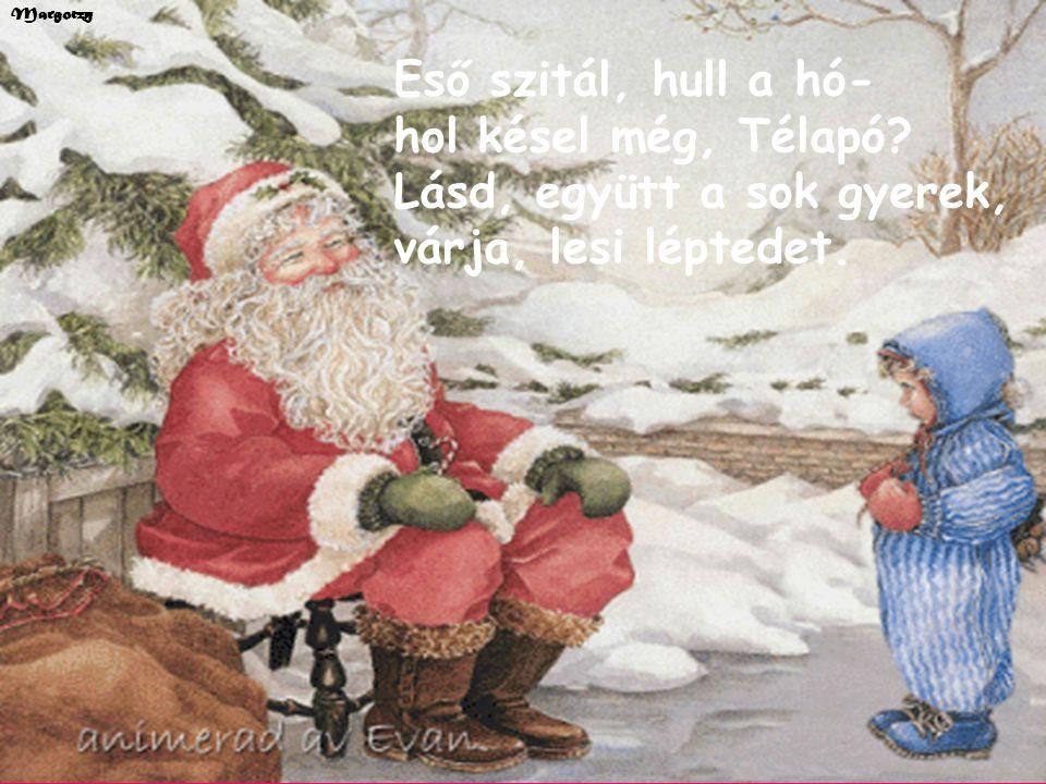 Margotzy Eső szitál, hull a hó- hol késel még, Télapó.