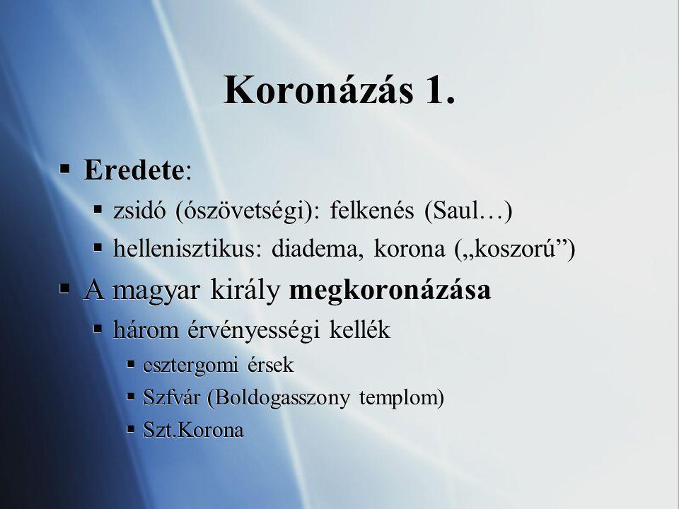 Koronázás 1. Eredete: A magyar király megkoronázása