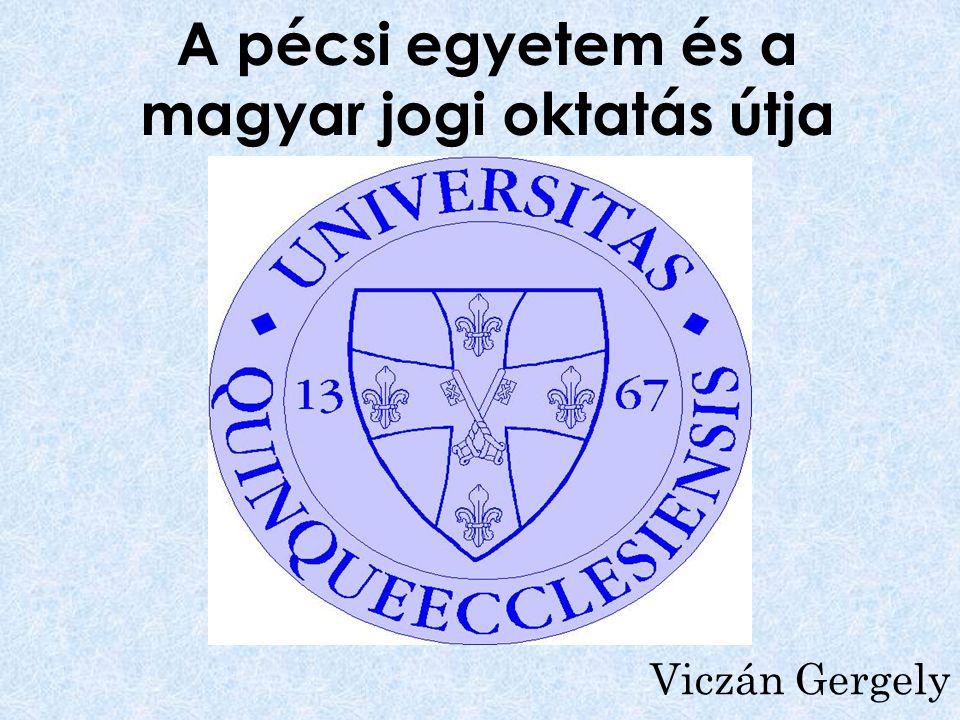 A pécsi egyetem és a magyar jogi oktatás útja