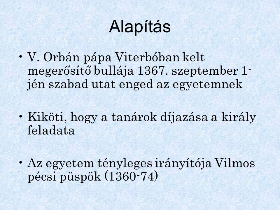 Alapítás V. Orbán pápa Viterbóban kelt megerősítő bullája 1367. szeptember 1-jén szabad utat enged az egyetemnek.