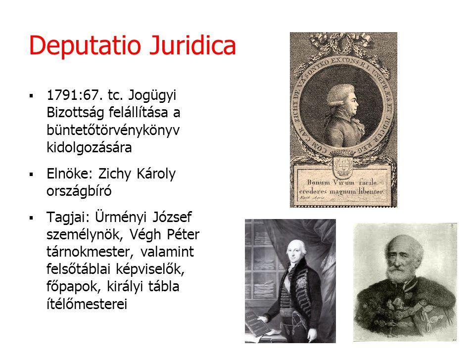 Deputatio Juridica 1791:67. tc. Jogügyi Bizottság felállítása a büntetőtörvénykönyv kidolgozására. Elnöke: Zichy Károly országbíró.