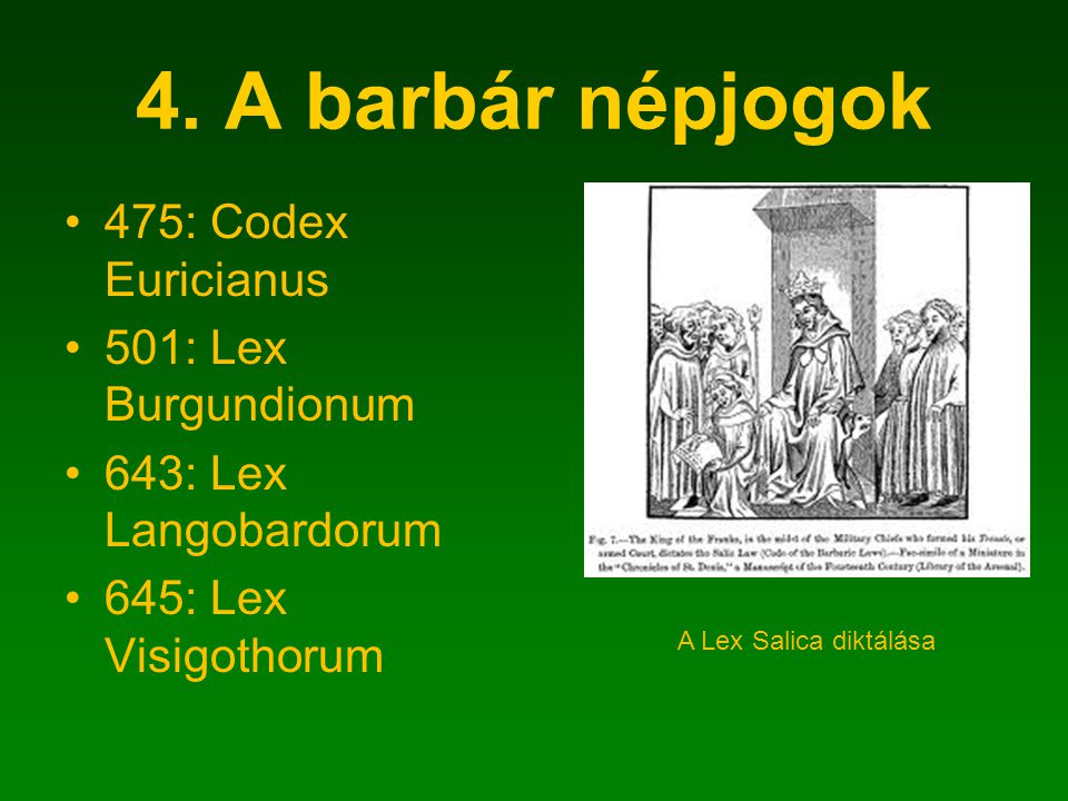 4. A barbár népjogok 475: Codex Euricianus 501: Lex Burgundionum