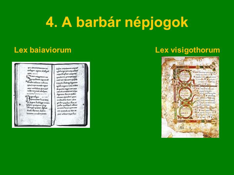 4. A barbár népjogok Lex baiaviorum Lex visigothorum