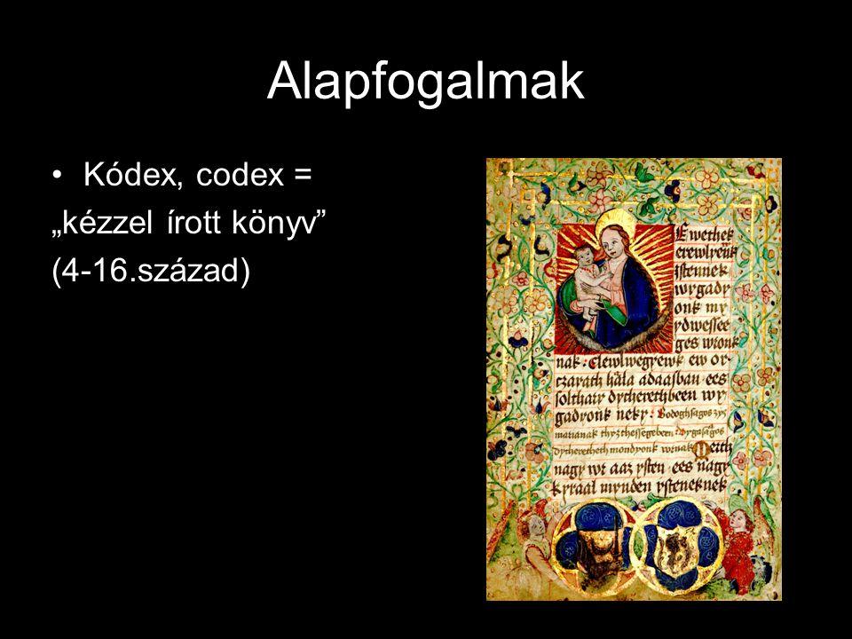 """Alapfogalmak Kódex, codex = """"kézzel írott könyv (4-16.század)"""