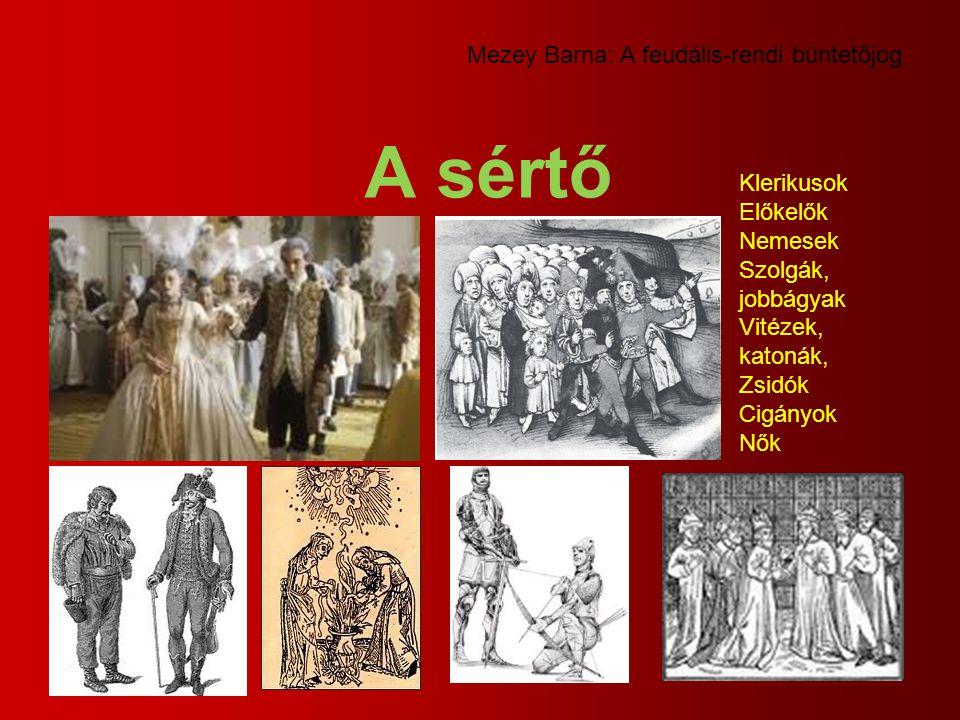 A sértő Mezey Barna: A feudális-rendi büntetőjog Klerikusok Előkelők