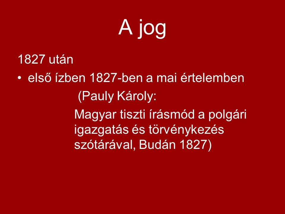 A jog 1827 után első ízben 1827-ben a mai értelemben (Pauly Károly: