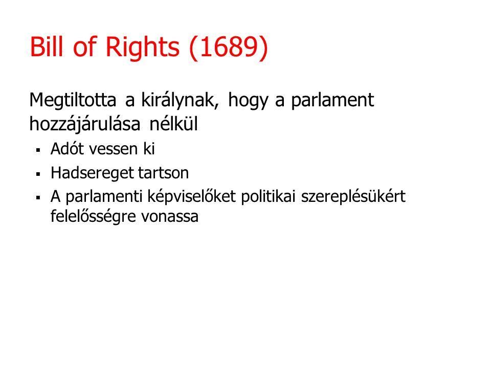 Bill of Rights (1689) Megtiltotta a királynak, hogy a parlament hozzájárulása nélkül. Adót vessen ki.