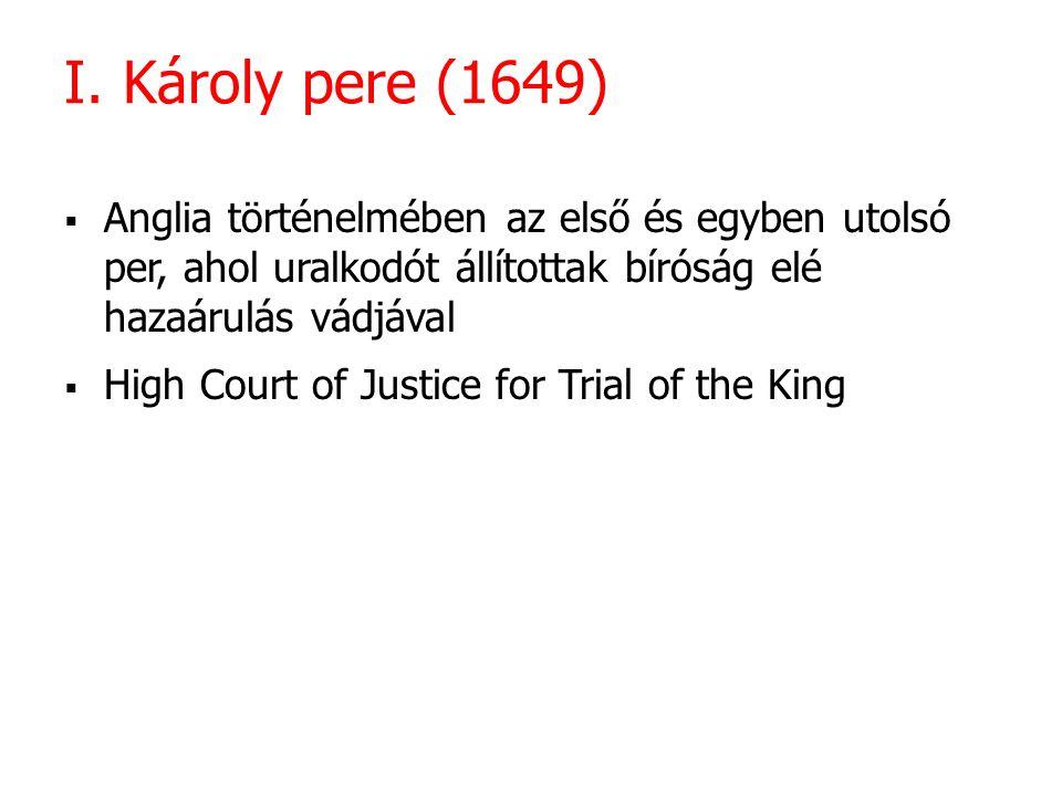 I. Károly pere (1649) Anglia történelmében az első és egyben utolsó per, ahol uralkodót állítottak bíróság elé hazaárulás vádjával.