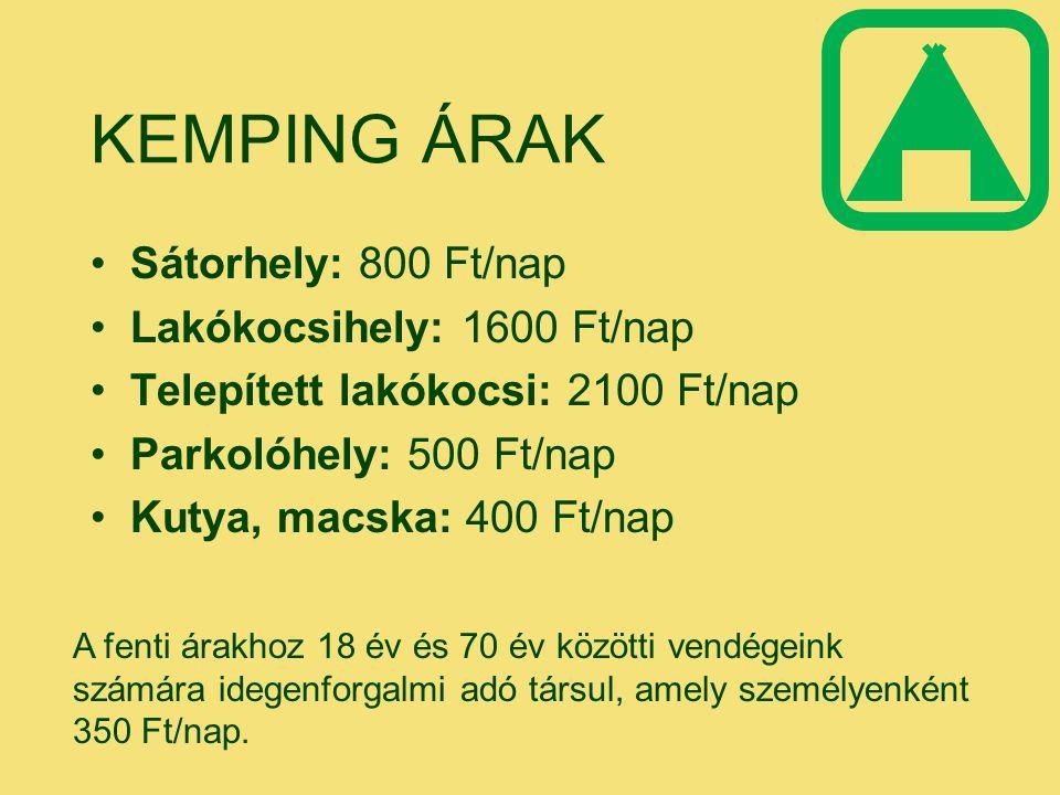 KEMPING ÁRAK Sátorhely: 800 Ft/nap Lakókocsihely: 1600 Ft/nap