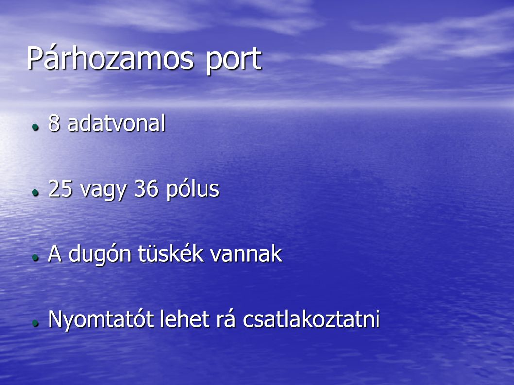 Párhozamos port 8 adatvonal 25 vagy 36 pólus A dugón tüskék vannak