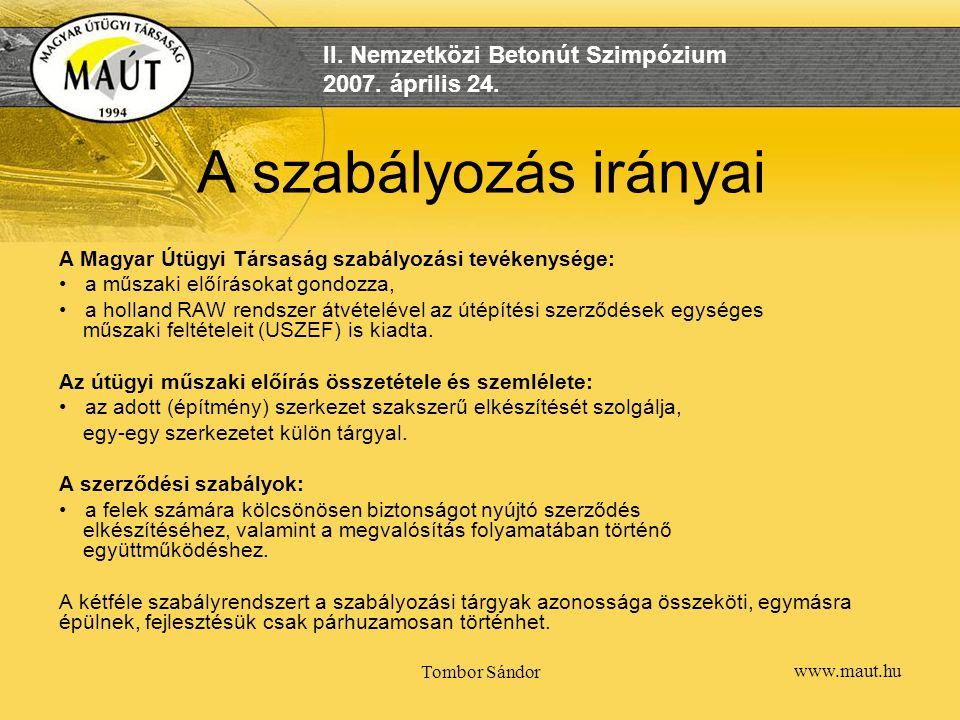 A szabályozás irányai A Magyar Útügyi Társaság szabályozási tevékenysége: a műszaki előírásokat gondozza,