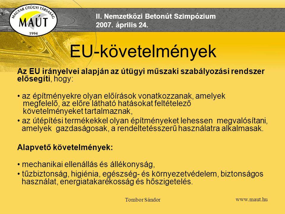 EU-követelmények Az EU irányelvei alapján az útügyi műszaki szabályozási rendszer elősegíti, hogy: