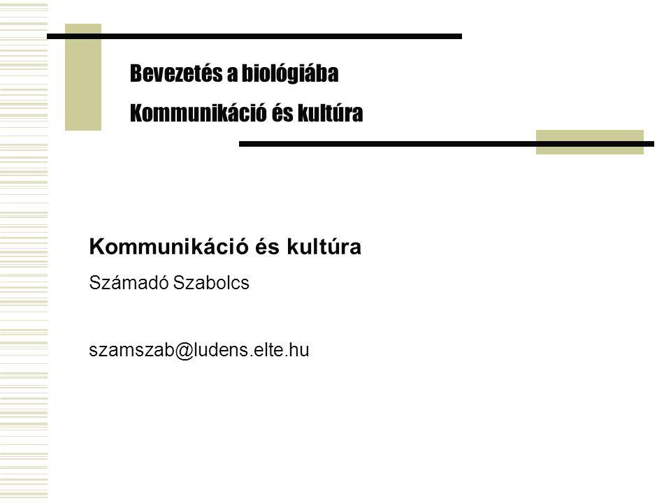 Bevezetés a biológiába Kommunikáció és kultúra