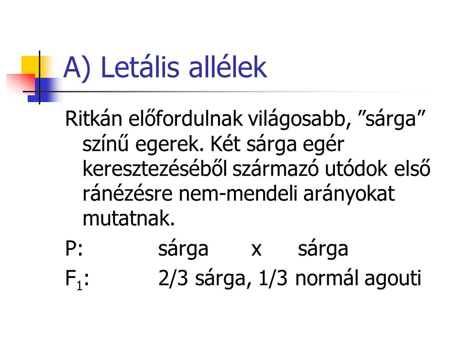 A) Letális allélek