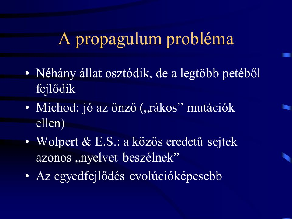 """A propagulum probléma Néhány állat osztódik, de a legtöbb petéből fejlődik. Michod: jó az önző (""""rákos mutációk ellen)"""