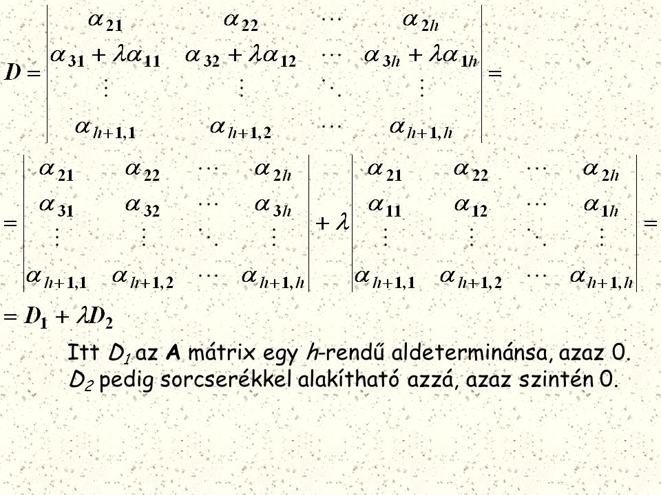 Itt D1 az A mátrix egy h-rendű aldeterminánsa, azaz 0