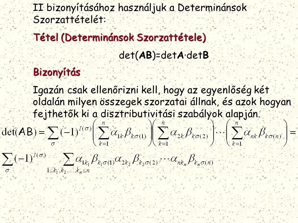 II bizonyításához használjuk a Determinánsok Szorzattételét: