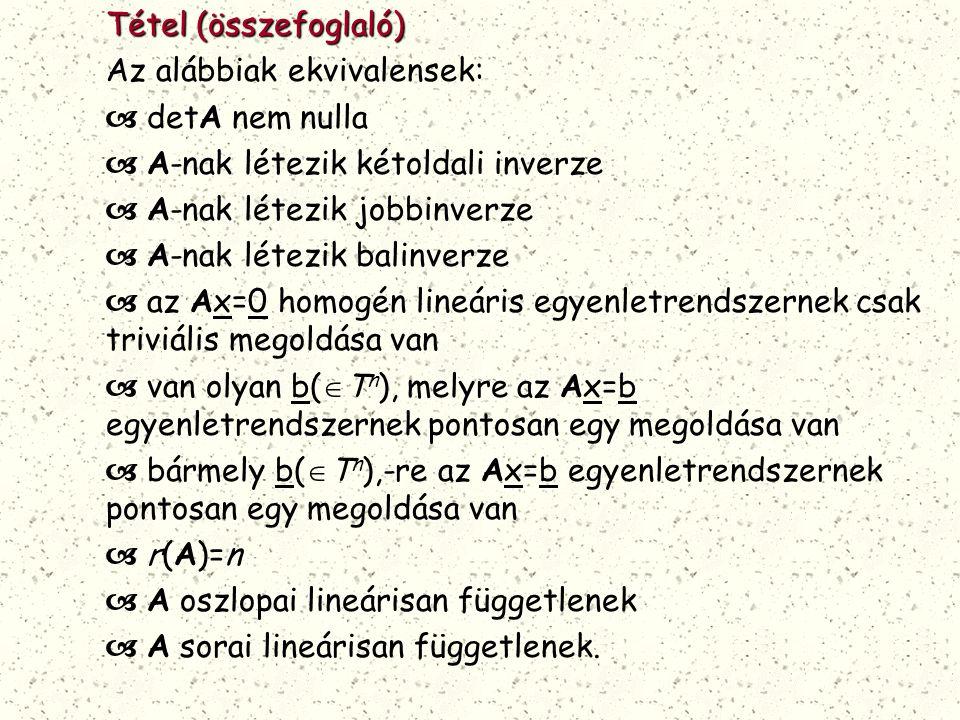 Tétel (összefoglaló) Az alábbiak ekvivalensek: detA nem nulla. A-nak létezik kétoldali inverze. A-nak létezik jobbinverze.
