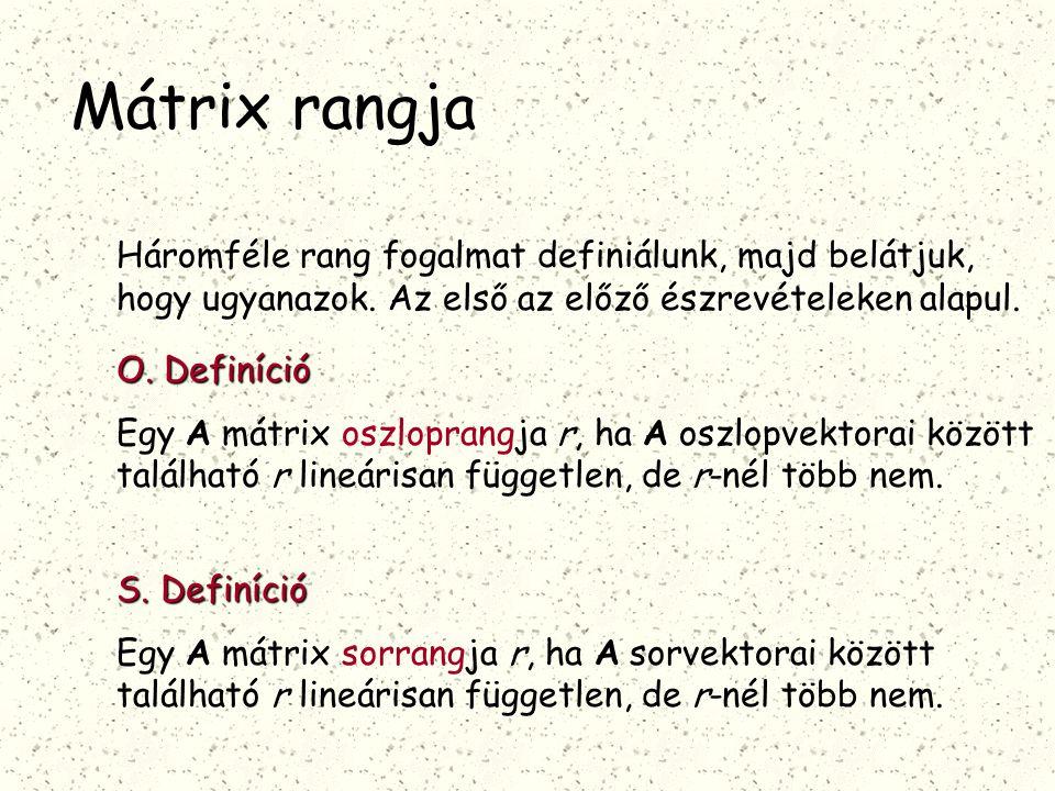 Mátrix rangja Háromféle rang fogalmat definiálunk, majd belátjuk, hogy ugyanazok. Az első az előző észrevételeken alapul.
