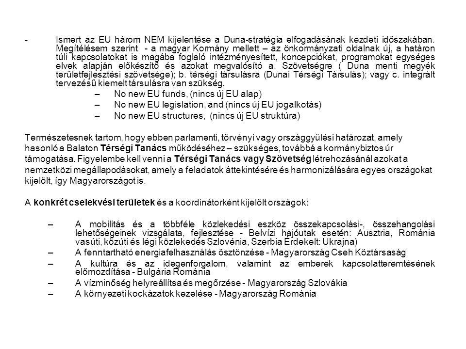 Ismert az EU három NEM kijelentése a Duna-stratégia elfogadásának kezdeti időszakában. Megítélésem szerint - a magyar Kormány mellett – az önkormányzati oldalnak új, a határon túli kapcsolatokat is magába foglaló intézményesített, koncepciókat, programokat egységes elvek alapján előkészítő és azokat megvalósító a. Szövetségre ( Duna menti megyék területfejlesztési szövetsége); b. térségi társulásra (Dunai Térségi Társulás); vagy c. integrált tervezésű kiemelt társulásra van szükség.