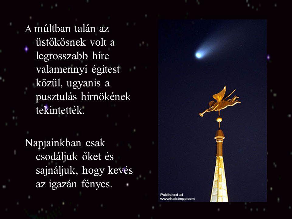 A múltban talán az üstökösnek volt a legrosszabb híre valamennyi égitest közül, ugyanis a pusztulás hírnökének tekintették.