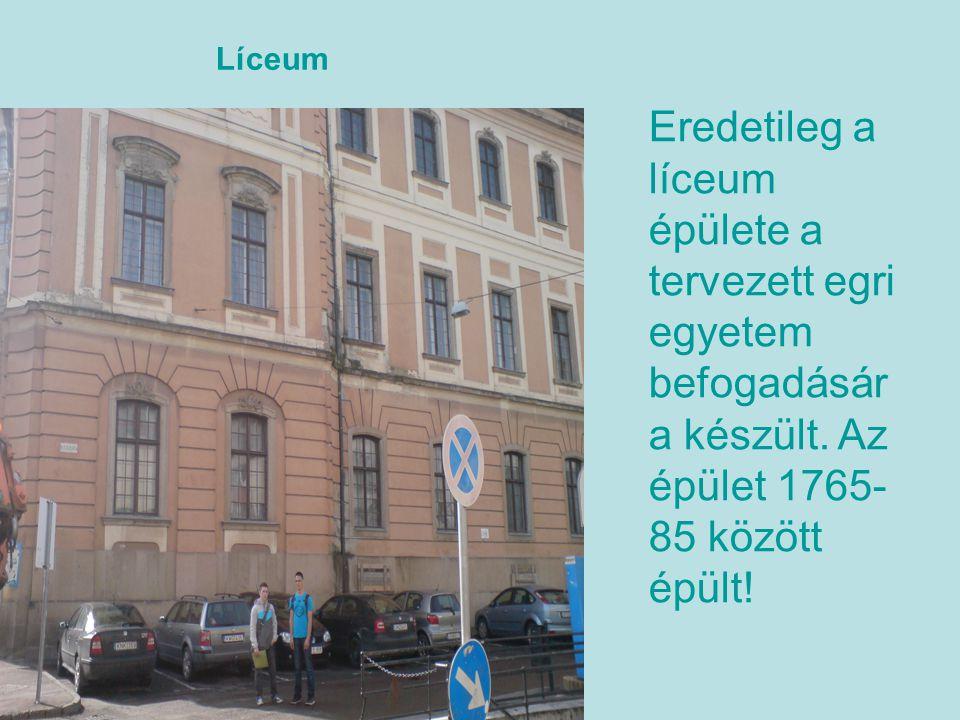 Líceum Eredetileg a líceum épülete a tervezett egri egyetem befogadására készült.