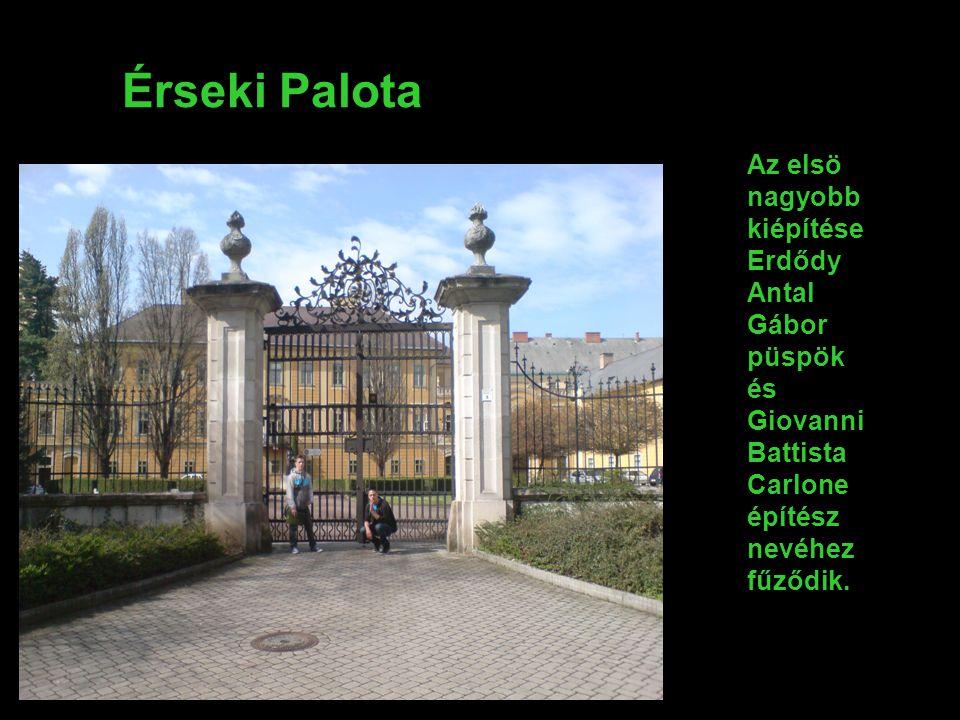 Érseki Palota Az elsö nagyobb kiépítése Erdődy Antal Gábor püspök és Giovanni Battista Carlone építész nevéhez fűződik.