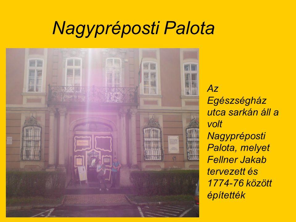 Nagypréposti Palota Az Egészségház utca sarkán áll a volt Nagypréposti Palota, melyet Fellner Jakab tervezett és 1774-76 között építették.