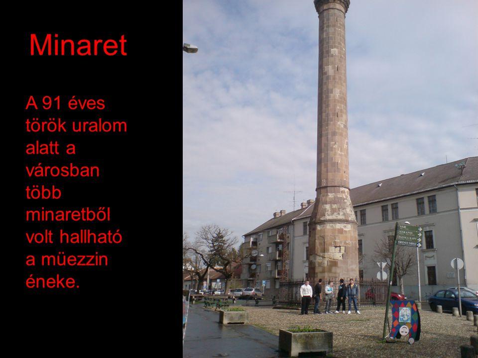 Minaret A 91 éves török uralom alatt a városban több minaretből volt hallható a müezzin éneke.