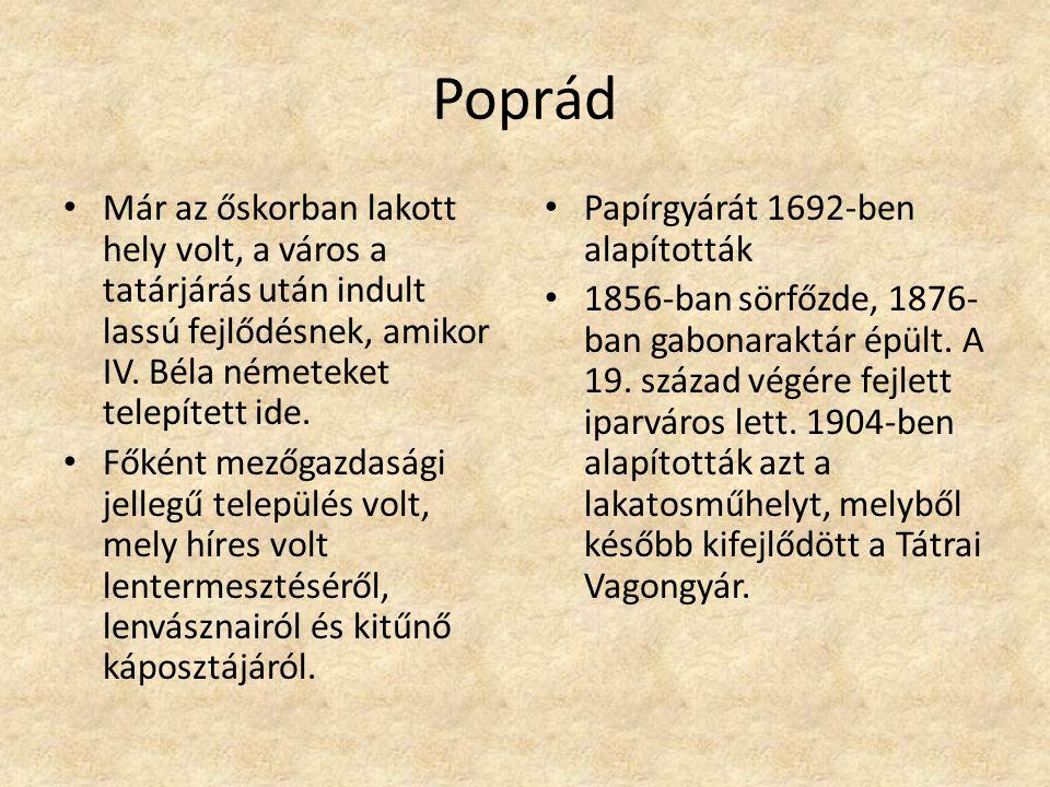 Poprád Már az őskorban lakott hely volt, a város a tatárjárás után indult lassú fejlődésnek, amikor IV. Béla németeket telepített ide.