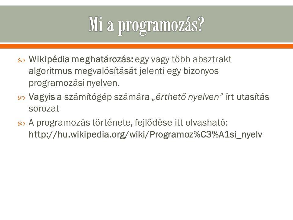Mi a programozás Wikipédia meghatározás: egy vagy több absztrakt algoritmus megvalósítását jelenti egy bizonyos programozási nyelven.