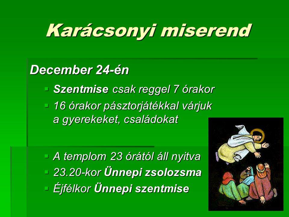 Karácsonyi miserend December 24-én Szentmise csak reggel 7 órakor